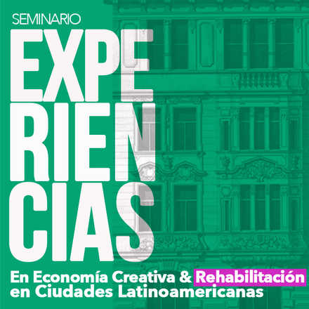 Seminario Economía Creativa y Experiencias de Rehabilitación en Ciudades Latinoamericanas