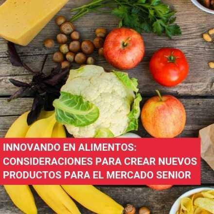Innovando en alimentos: consideraciones para crear nuevos productos para el mercado senior