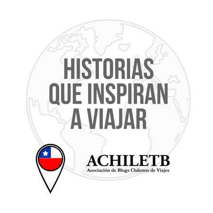 """""""Historias que te inspiran a viajar"""" - 1º Aniversario AChileTB"""