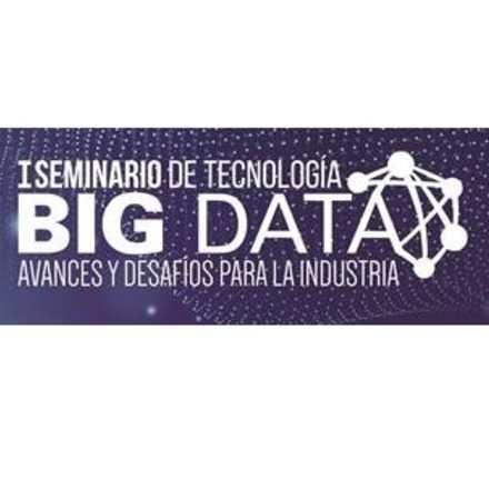 Primer Seminario de Tecnología: Big Data, Avances y Desafíos para la Industria.