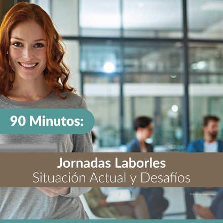 90 Minutos: Jornadas Laborales – Situación Actual y Desafíos