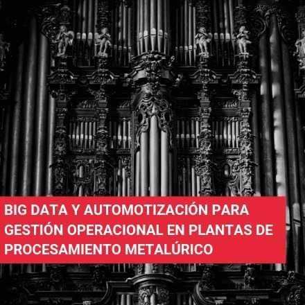Análisis de Big-Data para mejoramiento de la automatización y gestión operacional en plantas de procesamiento metalúrgico
