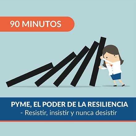 90 Minutos: PYME, EL PODER DE LA RESILIENCIA - Resistir, insistir y nunca desistir