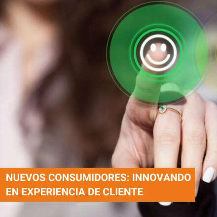 Nuevos consumidores: Innovando en experiencia de cliente