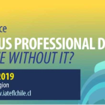 IATEFL Chile VII Regional Conference - Continuous Professional Development: Can we live without it?