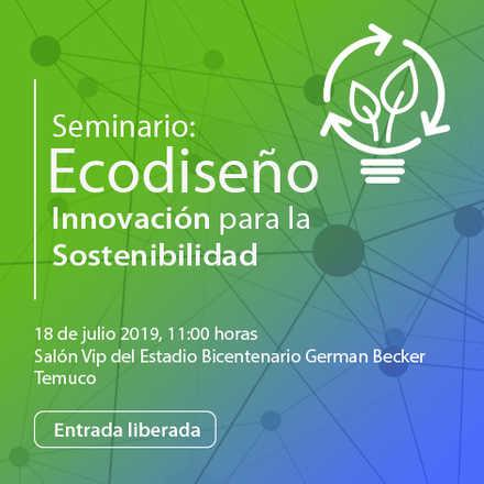 Seminario de Ecodiseño, Innovación para la sostenibilidad en la región de La Araucanía