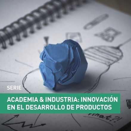 Academia & Industria: Innovación en el desarrollo de productos