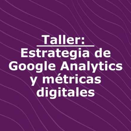 Taller: Estrategia de Google Analytics y métricas digitales