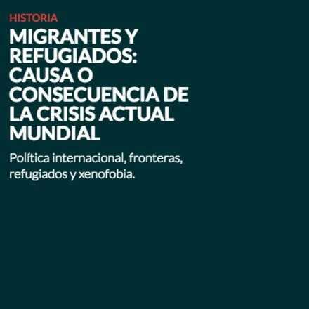 Migrantes y refugiados: causa o consecuencia de la crisis actual mundial