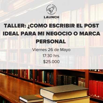 Taller: ¿Cómo escribir el post ideal para mi negocio o marca personal?