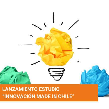 """Lanzamiento Estudio """"INNOVACIÓN MADE IN CHILE"""""""