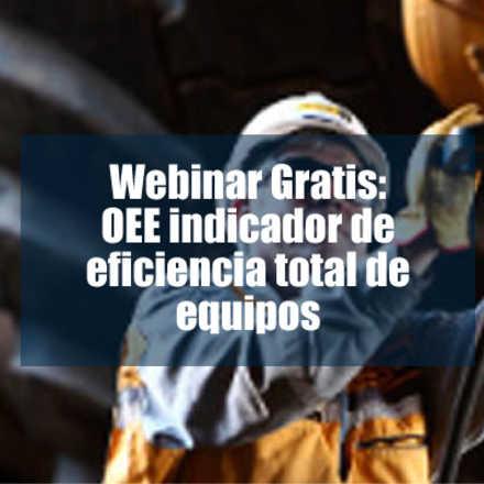 Webinar Gratis: OEE indicador de eficiencia total de equipos