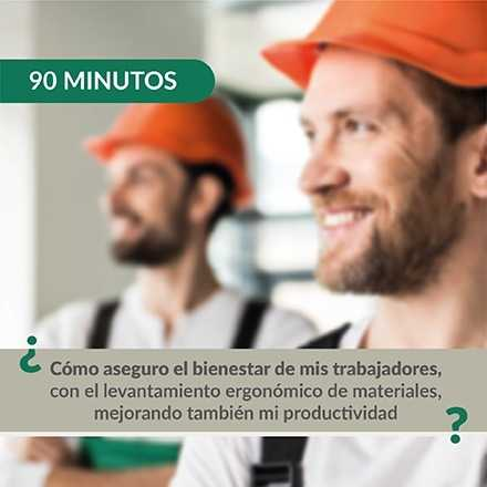 90 Minutos: ¿Cómo aseguro el bienestar de mis trabajadores, con el levantamiento ergonómico de materiales, mejorando también mi productividad?