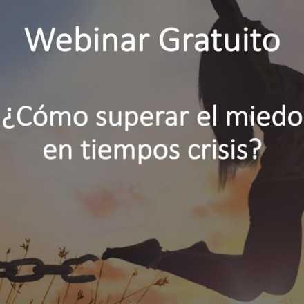 Webinar Gratuito Cómo superar el miedo en tiempos crisis.