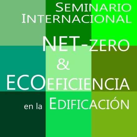 Seminario Internacional:  Net-Zero y Ecoeficiencia en la edificación