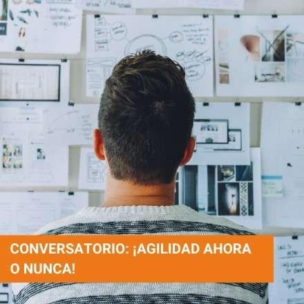 Conversatorio: ¡Agilidad ahora o nunca!