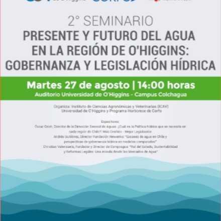 2° SEMINARIO PRESENTE Y FUTURO DEL AGUA EN LA REGIÓN DE O'HIGGINS: GOBERNANZA Y LEGISLACIÓN HÍDRICA