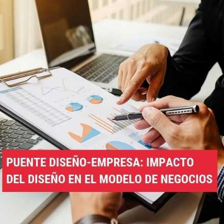 Puente Diseño-Empresa: Impacto del diseño en el modelo de negocios