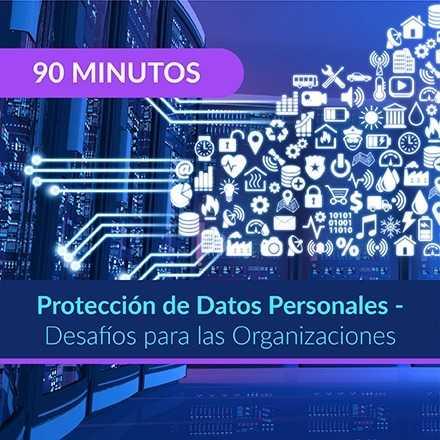 90 Minutos: Protección de Datos Personales - Desafíos para las Organizaciones