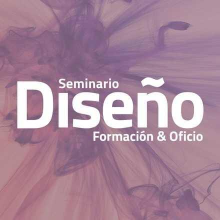 """Seminario """"Formación y Oficio: La enseñanza del diseño en Chile"""""""