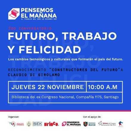 Conversatorio - Futuro, trabajo y Felicidad: Los cambios tecnológicos y culturales que formarán el país del futuro-