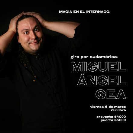 Gira por sudamérica: Miguel Ángel Gea (España) - Show de magia - Viernes 6 de marzo a las 21:30hrs