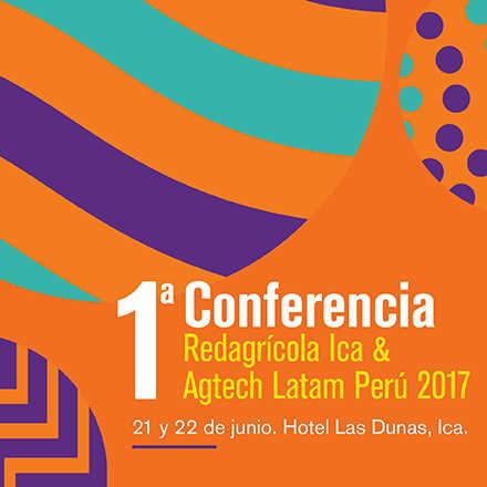 I Conferencia y Exhibición Redagrícola Ica & Agtech Latam Perú 2017