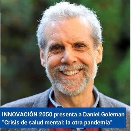 """INNOVACIÓN 2050 presenta a Daniel Goleman """"Crisis de salud mental: la otra pandemia"""""""