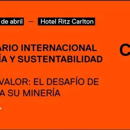 2° SEMINARIO INTERNACIONAL DE MINERÍA Y SUSTENTABILIDAD: Agregar valor, el desafío de Chile para su minería