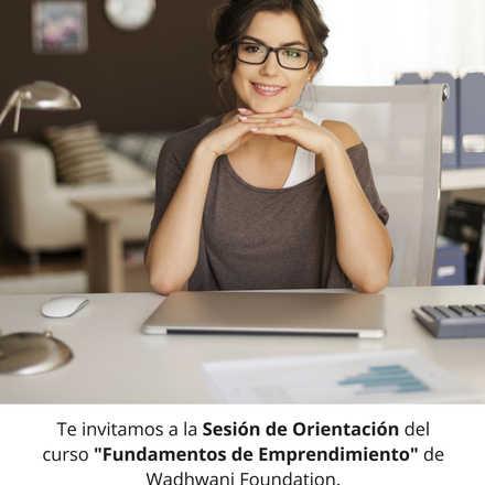"""Sesión de Orientación sobre el curso """"Fundamentos de Emprendimiento"""""""