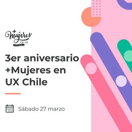 Celebración 3er aniversario +Mujeres en UX Chile