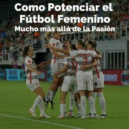 Como Potenciar el Fútbol Femenino - Mucho más allá de la Pasión