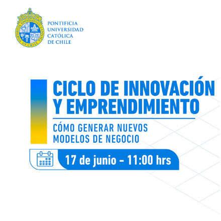 Innovación y Emprendimiento: Cómo generar nuevos modelos de negocio
