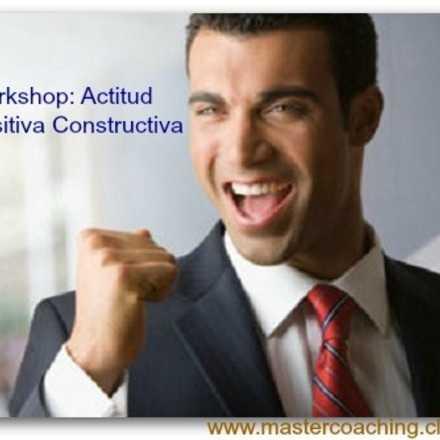 Workshop de Coaching:   Actitud Positiva – Constructiva