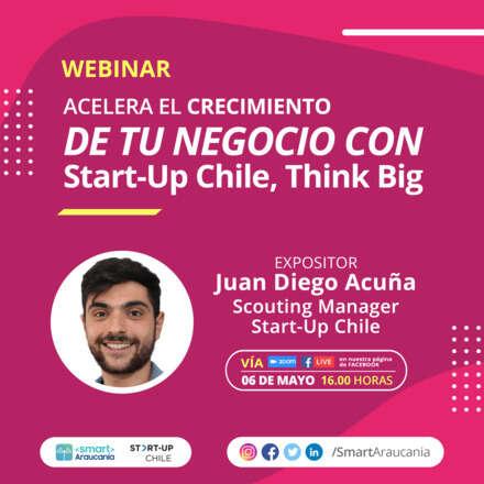 Webinar: Acelera el crecimiento de tu negocio con Start-Up Chile, Think Big
