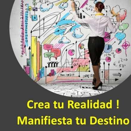 Crea tu Realidad ! Manifiesta tu propósito.