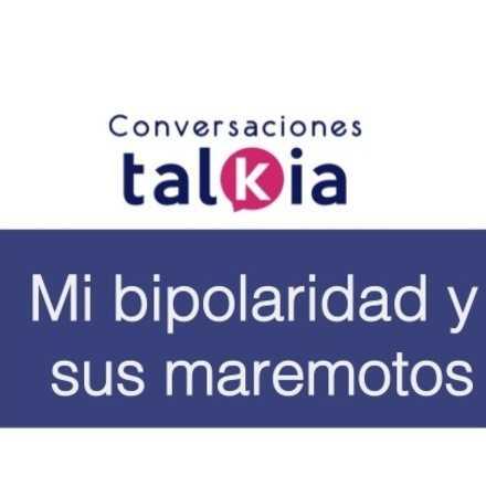 Mi bipolaridad y sus maremotos - Conversaciones talkia