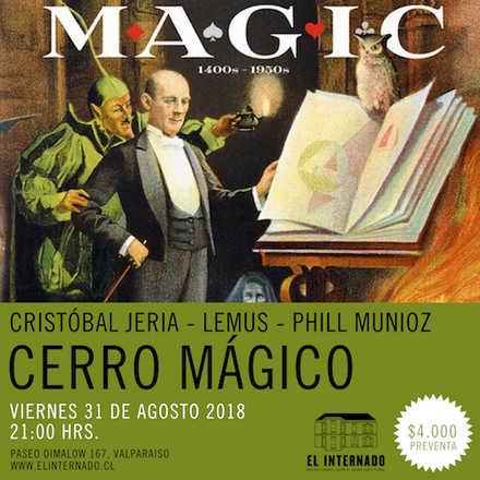 MAGIA – Cerro Mágico: Cristóbal Jeria – Lemus – Phill Munioz