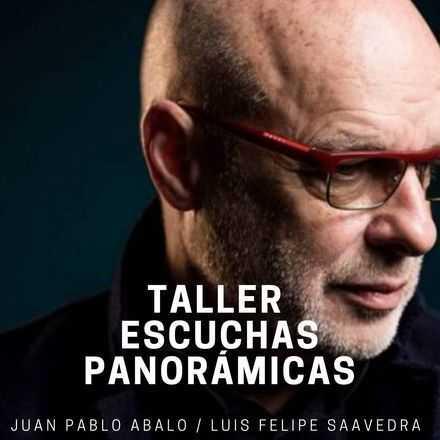 *Escuchas Panorámicas*  por Juan Pablo Abalo y Luis Felipe Saavedra