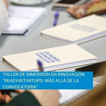 """Jornada de Inmersión en Innovación """"Ready4Startups: Más allá de la convocatoria"""""""