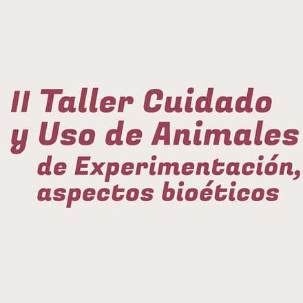 II Taller Cuidado y Uso de Animales de Experimentación y Aspectos Bioéticos