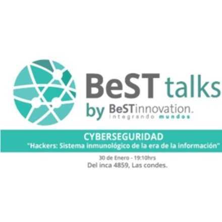 """BeST Talks- Cyberseguridad """"Hackers: Sistema inmunológico de la era de la información"""""""
