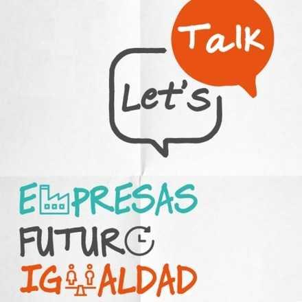 Let's Talk: Empresas + Futuro + Igualdad