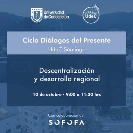Invitación al Seminario Descentralización y Desarrollo Regional UDEC - SOFOFA