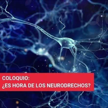 Coloquio: ¿Es hora de los Neuroderechos?