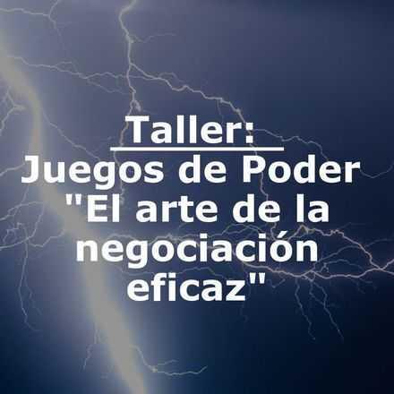 """Taller: Juegos de Poder """"El arte de la negociación eficaz"""""""