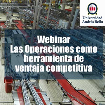 Webinar Gratis: Operaciones como herramienta de ventaja competitiva