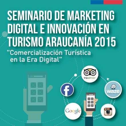 Seminario de Marketing Digital e Innovación en Turismo Araucanía 2015