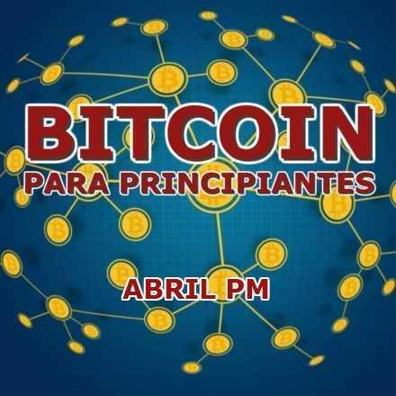 Bitcoin para principiantes | Abril PM