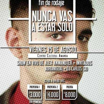 "Fiesta Fin de Rodaje ""NUNCA VAS A ESTAR SOLO"" + Show ALEX ANWANDTER"